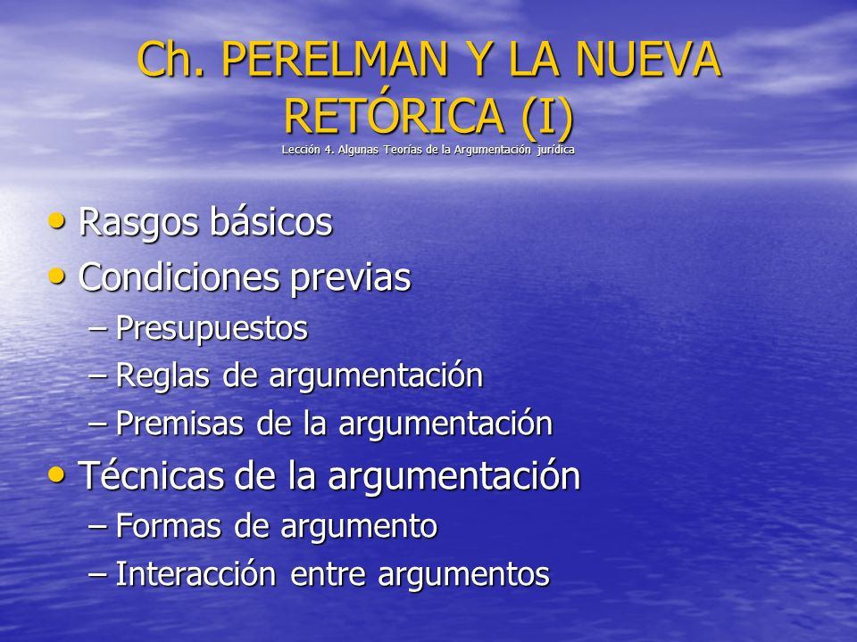 Ch. PERELMAN Y LA NUEVA RETÓRICA (I) Lección 4. Algunas Teorías de la Argumentación jurídica Rasgos básicos Rasgos básicos Condiciones previas Condici