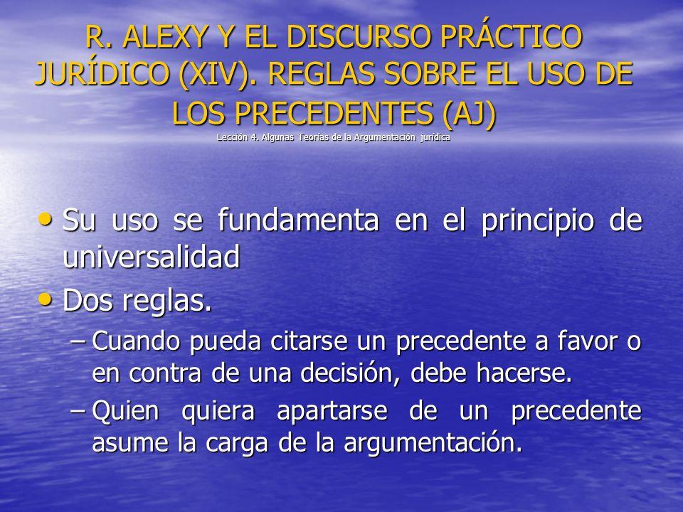 R. ALEXY Y EL DISCURSO PRÁCTICO JURÍDICO (XIV). REGLAS SOBRE EL USO DE LOS PRECEDENTES (AJ) Lección 4. Algunas Teorías de la Argumentación jurídica Su