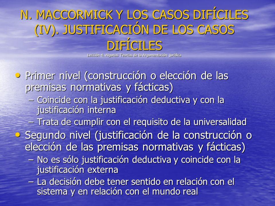 N. MACCORMICK Y LOS CASOS DIFÍCILES (IV). JUSTIFICACIÓN DE LOS CASOS DIFÍCILES Lección 4. Algunas Teorías de la Argumentación jurídica Primer nivel (c