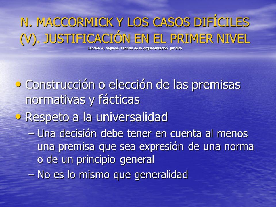 N. MACCORMICK Y LOS CASOS DIFÍCILES (V). JUSTIFICACIÓN EN EL PRIMER NIVEL Lección 4. Algunas Teorías de la Argumentación jurídica Construcción o elecc