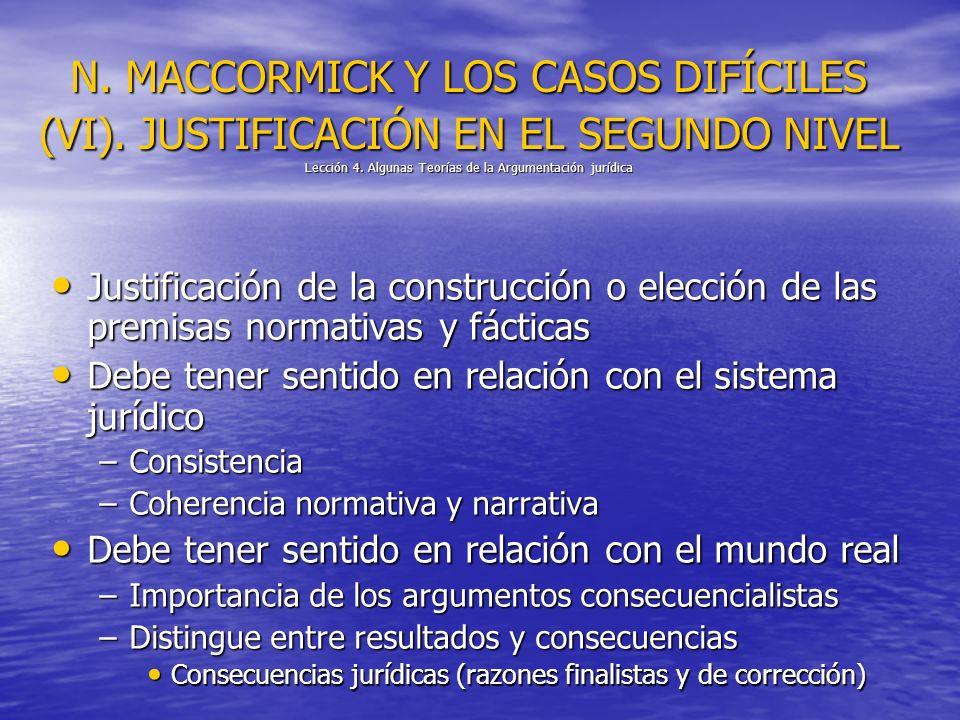N. MACCORMICK Y LOS CASOS DIFÍCILES (VI). JUSTIFICACIÓN EN EL SEGUNDO NIVEL Lección 4. Algunas Teorías de la Argumentación jurídica Justificación de l