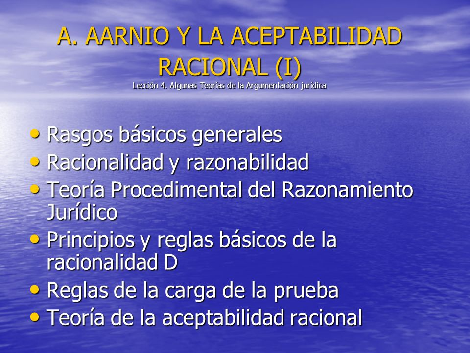 A. AARNIO Y LA ACEPTABILIDAD RACIONAL (I) Lección 4. Algunas Teorías de la Argumentación jurídica Rasgos básicos generales Rasgos básicos generales Ra
