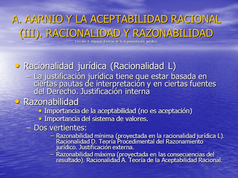 A. AARNIO Y LA ACEPTABILIDAD RACIONAL (III). RACIONALIDAD Y RAZONABILIDAD Lección 4. Algunas Teorías de la Argumentación jurídica Racionalidad jurídic