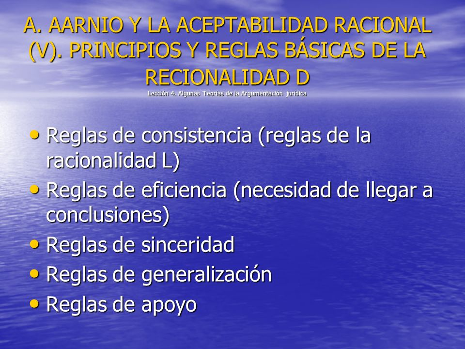 A. AARNIO Y LA ACEPTABILIDAD RACIONAL (V). PRINCIPIOS Y REGLAS BÁSICAS DE LA RECIONALIDAD D Lección 4. Algunas Teorías de la Argumentación jurídica Re