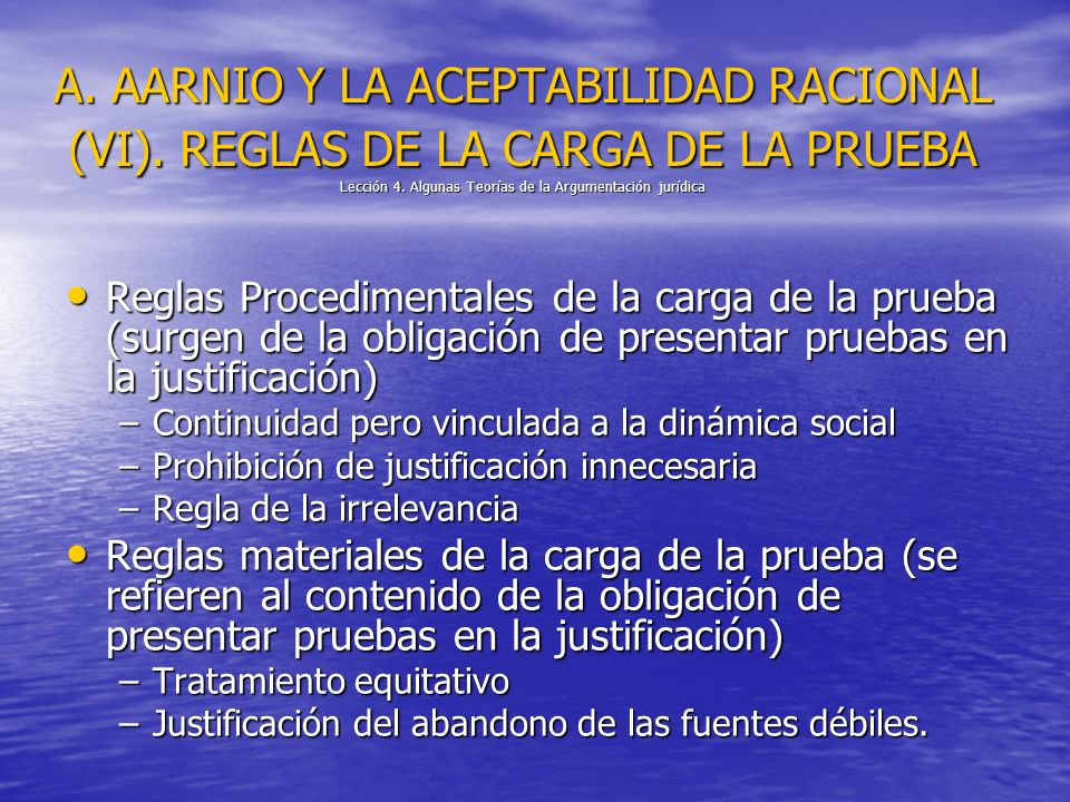 A. AARNIO Y LA ACEPTABILIDAD RACIONAL (VI). REGLAS DE LA CARGA DE LA PRUEBA Lección 4. Algunas Teorías de la Argumentación jurídica Reglas Procediment
