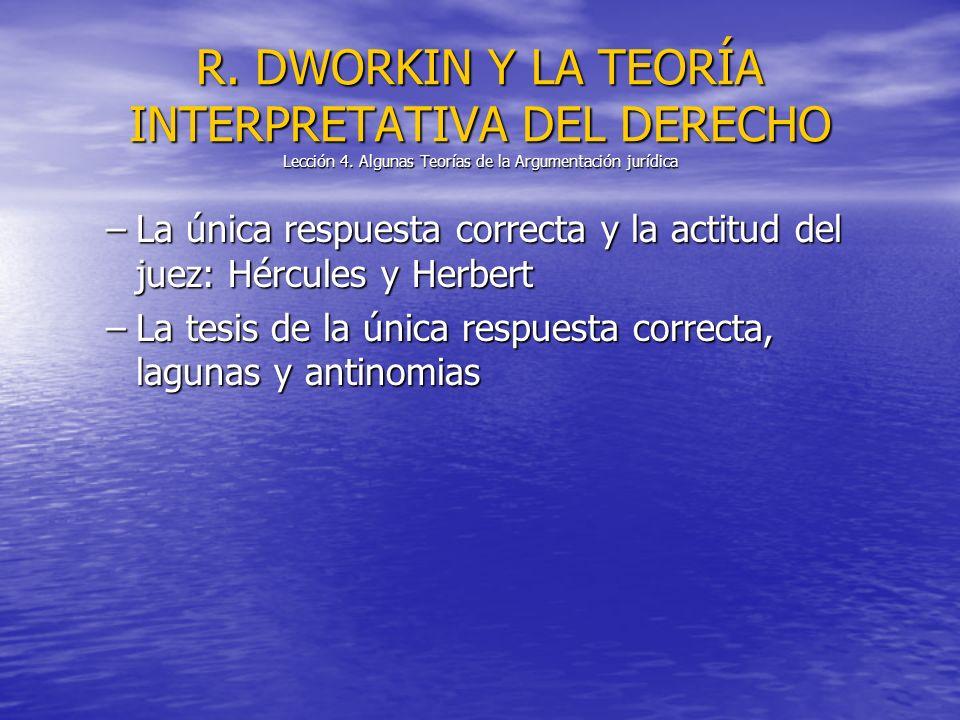 –La única respuesta correcta y la actitud del juez: Hércules y Herbert –La tesis de la única respuesta correcta, lagunas y antinomias R. DWORKIN Y LA
