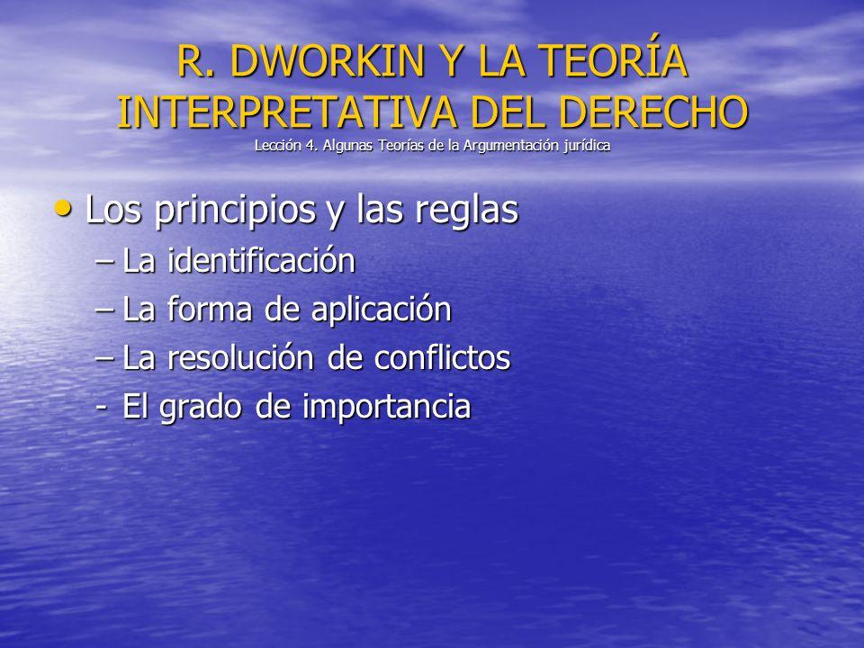 Los principios y las reglas Los principios y las reglas –La identificación –La forma de aplicación –La resolución de conflictos -El grado de importanc
