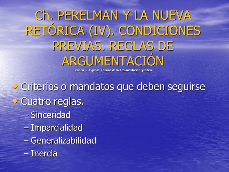 Ch. PERELMAN Y LA NUEVA RETÓRICA (IV). CONDICIONES PREVIAS. REGLAS DE ARGUMENTACIÓN Lección 4. Algunas Teorías de la Argumentación jurídica Criterios