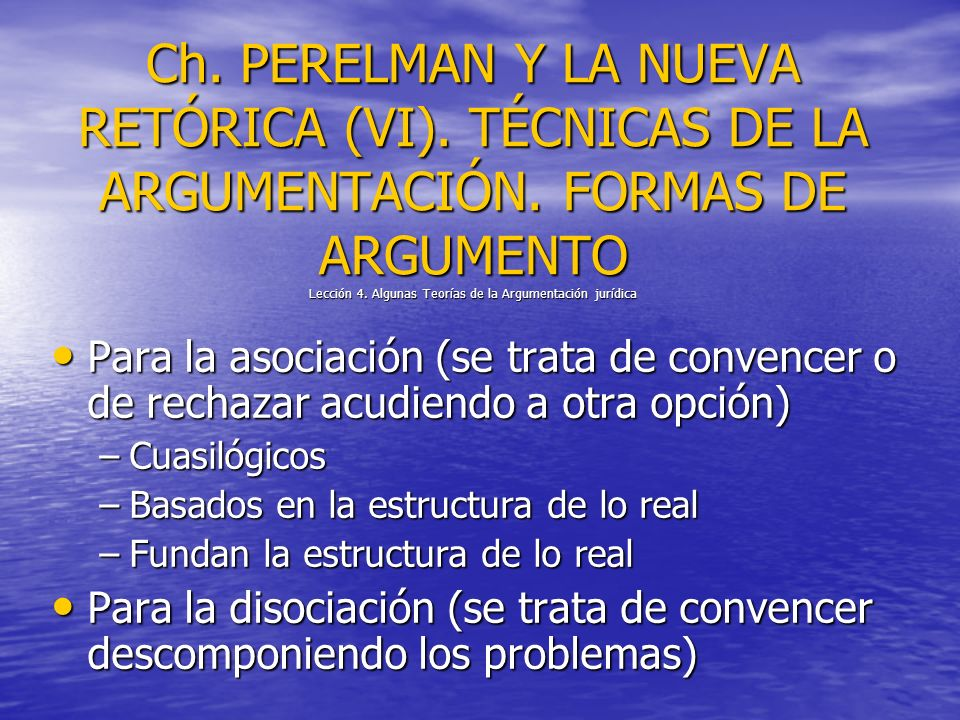 Ch. PERELMAN Y LA NUEVA RETÓRICA (VI). TÉCNICAS DE LA ARGUMENTACIÓN. FORMAS DE ARGUMENTO Lección 4. Algunas Teorías de la Argumentación jurídica Para