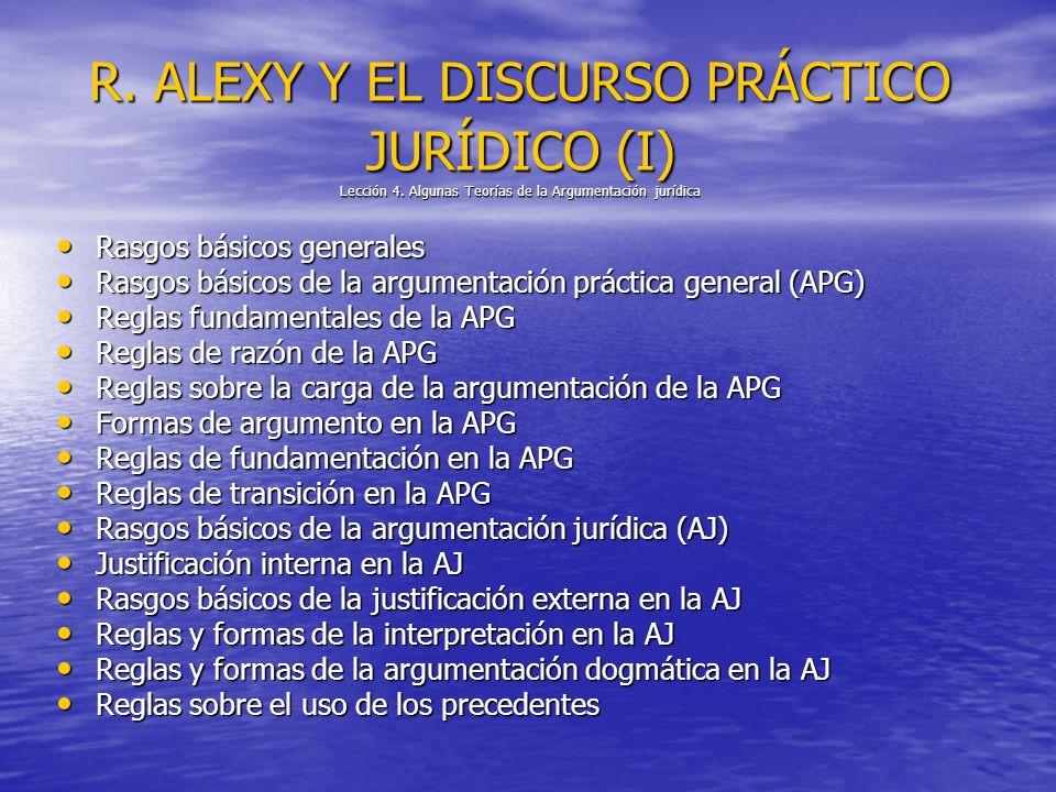R. ALEXY Y EL DISCURSO PRÁCTICO JURÍDICO (I) Lección 4. Algunas Teorías de la Argumentación jurídica Rasgos básicos generales Rasgos básicos generales
