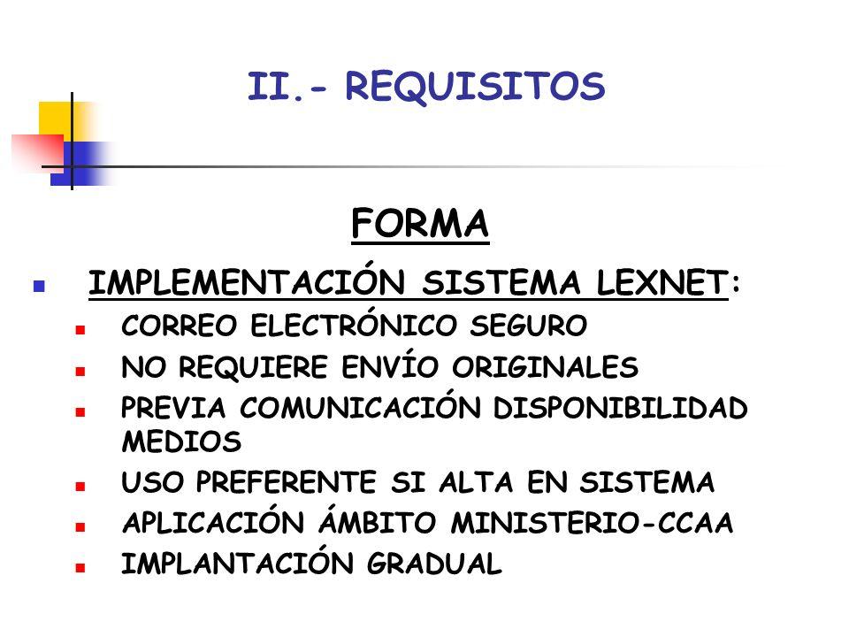 II.- REQUISITOS FORMA LENGUA: REGLA GENERAL: CASTELLANO LENGUAS OFICIALES CCAA: USO POR FUNCIONARIOS SALVO PARTE ALEGUE DESCONOCIMIENTO USO POR PARTES LIBREMENTE (TRADUCTOR- INTÉRPRETE EN SU CASO) TRADUCCIÓN PARA EFECTOS FUERA TERRITORIO LENGUA EXTRANJERA: TRADUCTORES-INTÉRPRETES (JURADOS)