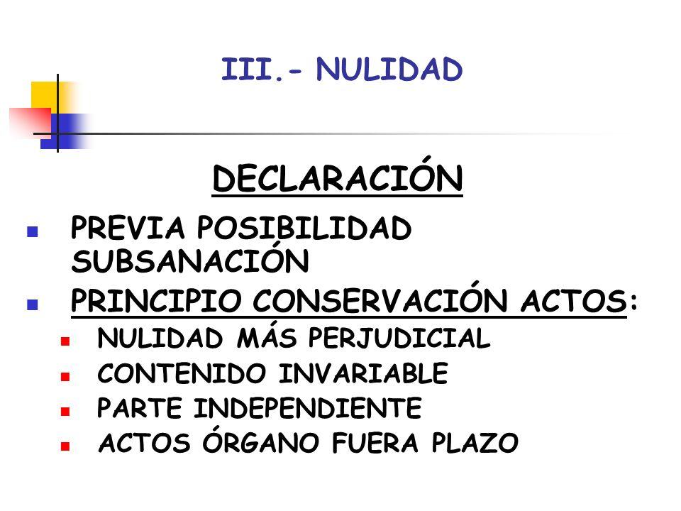 III.- NULIDAD VÍAS DECLARACIÓN DE OFICIO: ANTES SENTENCIA PREVIA AUDIENCIA EN RECURSO (CAUSAS) RECURSO ORDINARIO-EXTRAORDINARIO INCIDENTE NULIDAD (SUBSIDIARIO): COMPETENCIA: MISMO ÓRGANO PLAZO: 20 DÍAS-5 AÑOS MOTIVO: INFRACCIÓN DERECHO FUNDAMENTAL PROCEDIMIENTO: SOLICITUD-ADMISIÓN-TRASLADO- RESOLUCIÓN IRRECURRIBLE