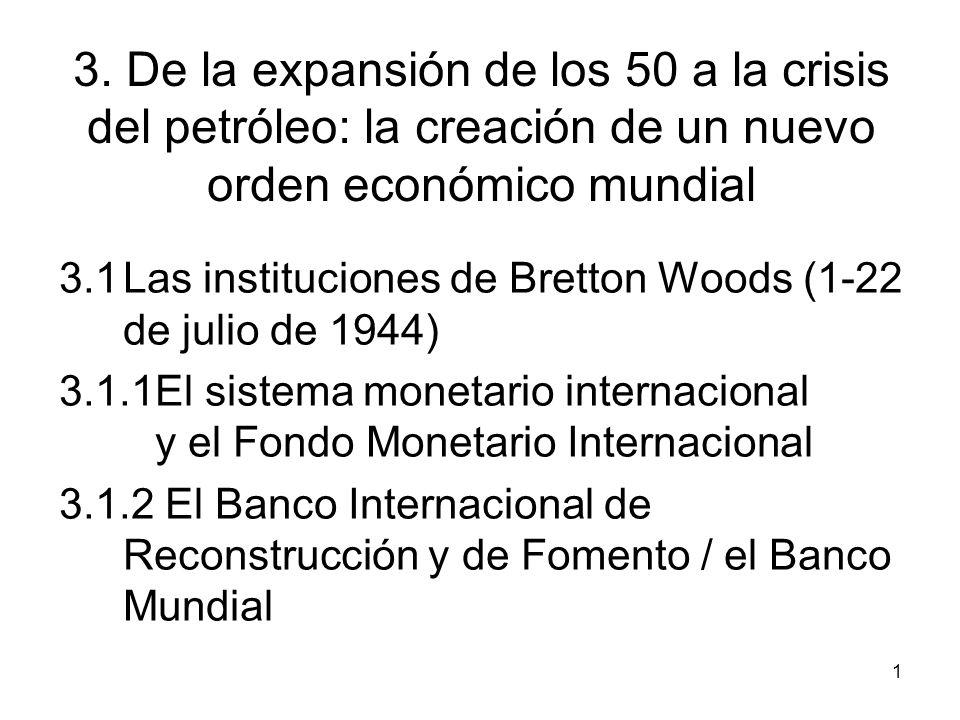 1 3. De la expansión de los 50 a la crisis del petróleo: la creación de un nuevo orden económico mundial 3.1Las instituciones de Bretton Woods (1-22 d