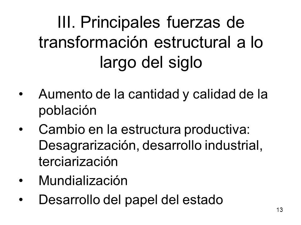 13 III. Principales fuerzas de transformación estructural a lo largo del siglo Aumento de la cantidad y calidad de la población Cambio en la estructur