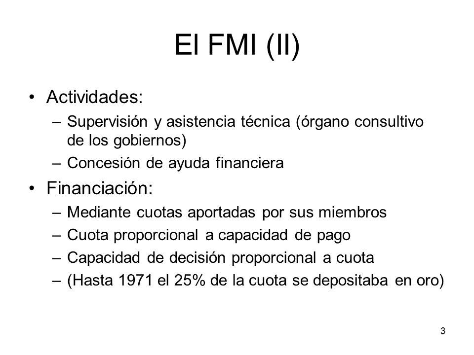 3 El FMI (II) Actividades: –Supervisión y asistencia técnica (órgano consultivo de los gobiernos) –Concesión de ayuda financiera Financiación: –Median