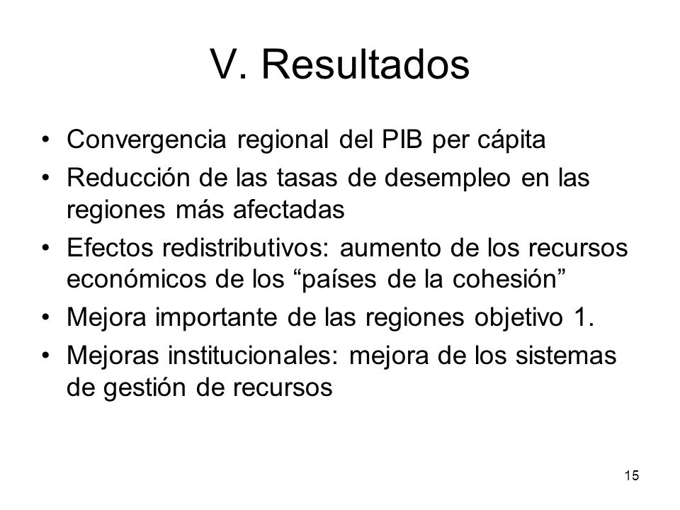 15 V. Resultados Convergencia regional del PIB per cápita Reducción de las tasas de desempleo en las regiones más afectadas Efectos redistributivos: a