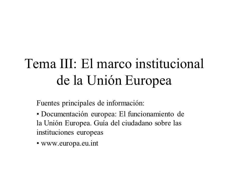 Tema III: El marco institucional de la Unión Europea Fuentes principales de información: Documentación europea: El funcionamiento de la Unión Europea.