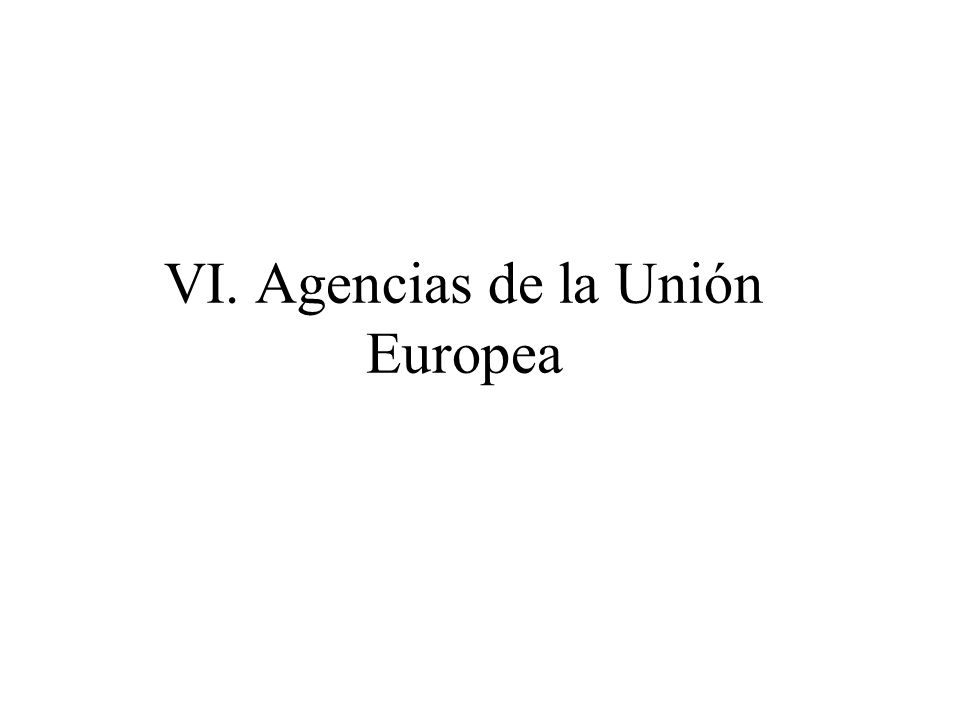 VI. Agencias de la Unión Europea