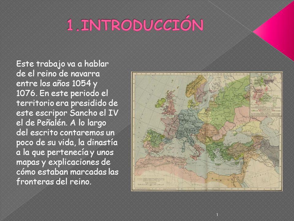 1 Este trabajo va a hablar de el reino de navarra entre los años 1054 y 1076. En este periodo el territorio era presidido de este escripor Sancho el I