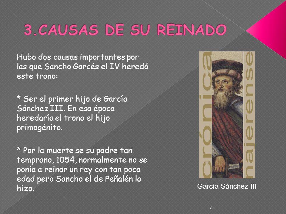 Hubo dos causas importantes por las que Sancho Garcés el IV heredó este trono: * Ser el primer hijo de García Sánchez III. En esa época heredaría el t