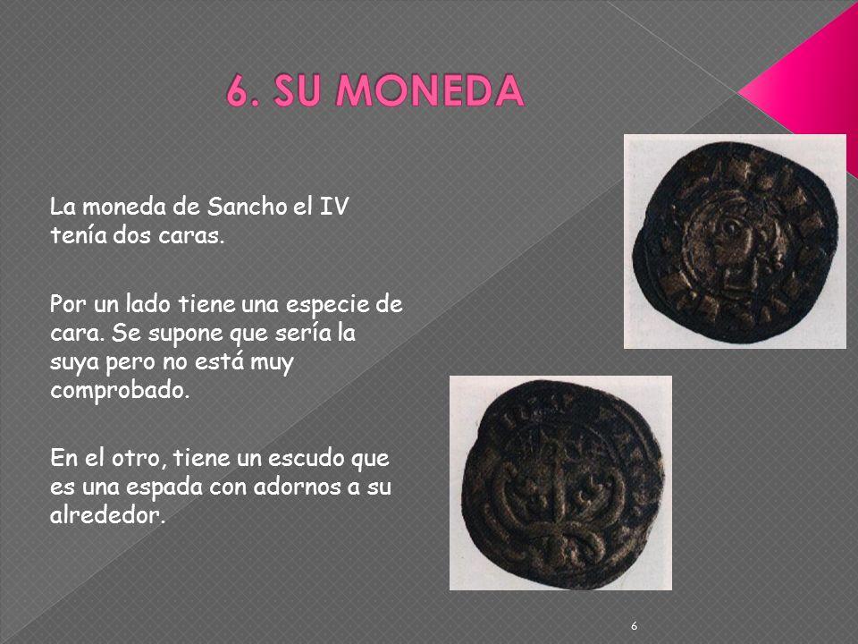 La moneda de Sancho el IV tenía dos caras. Por un lado tiene una especie de cara. Se supone que sería la suya pero no está muy comprobado. En el otro,