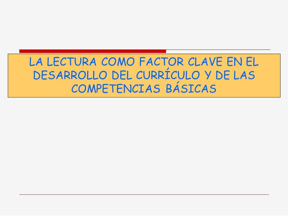LA LECTURA COMO FACTOR CLAVE EN EL DESARROLLO DEL CURRÍCULO Y DE LAS COMPETENCIAS BÁSICAS