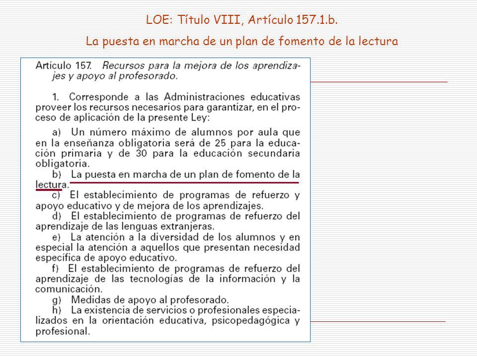 LOE: Título VIII, Artículo 157.1.b. La puesta en marcha de un plan de fomento de la lectura