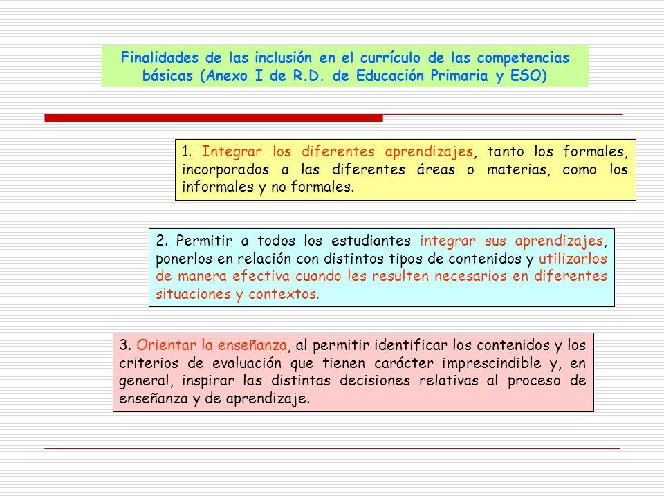 1. Integrar los diferentes aprendizajes, tanto los formales, incorporados a las diferentes áreas o materias, como los informales y no formales. 2. Per