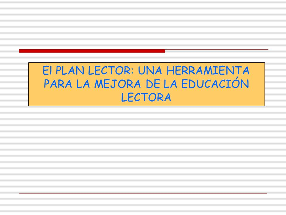 El PLAN LECTOR: UNA HERRAMIENTA PARA LA MEJORA DE LA EDUCACIÓN LECTORA