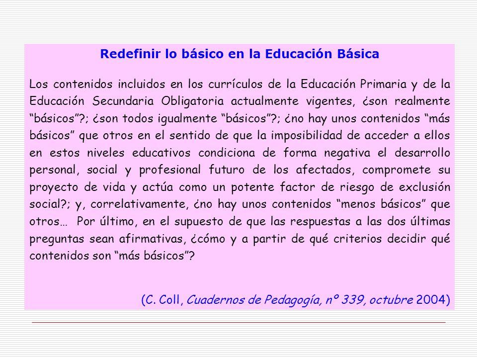 Redefinir lo básico en la Educación Básica Los contenidos incluidos en los currículos de la Educación Primaria y de la Educación Secundaria Obligatori