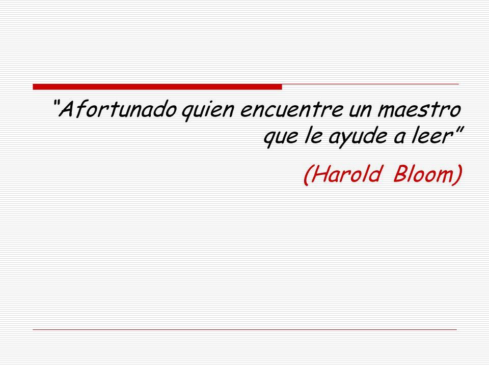 Afortunado quien encuentre un maestro que le ayude a leer (Harold Bloom)