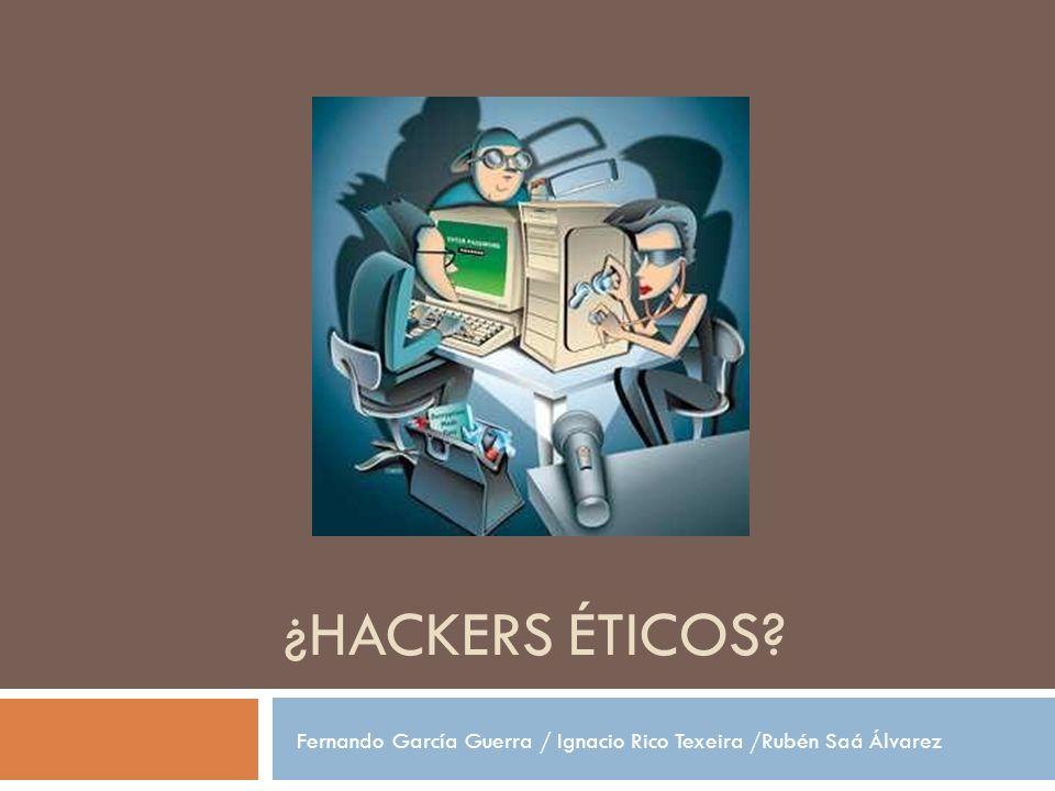 ¿HACKERS ÉTICOS? Fernando García Guerra / Ignacio Rico Texeira /Rubén Saá Álvarez