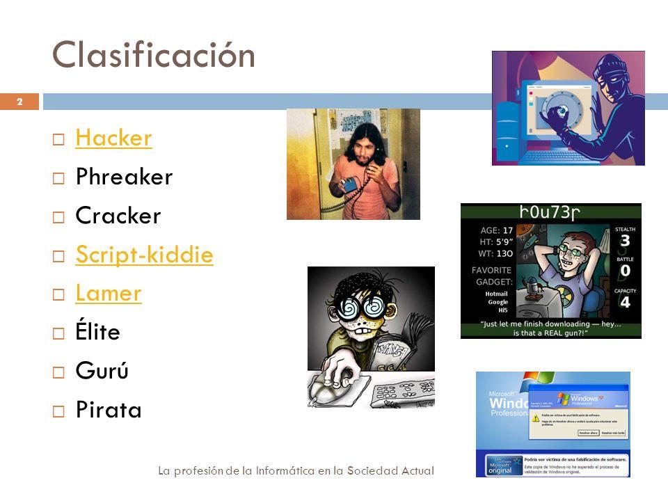 Clasificación La profesión de la Informática en la Sociedad Actual 2 Hacker Phreaker Cracker Script-kiddie Lamer Élite Gurú Pirata