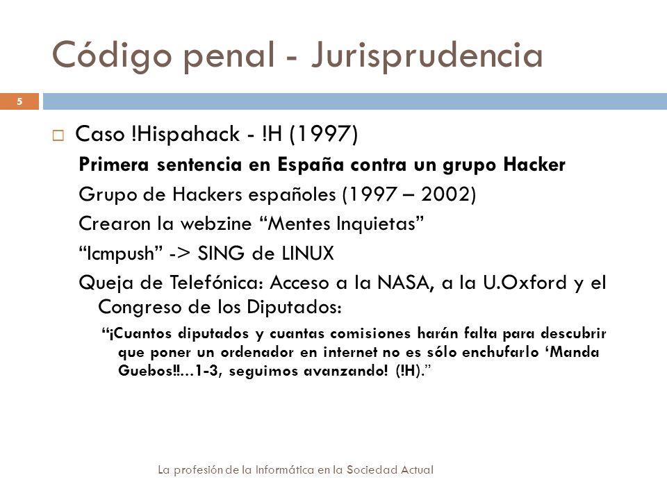 Código penal – Jurisprudencia (2) La profesión de la Informática en la Sociedad Actual 6 Denuncia de la esCERT de la UPC: Instalación de sniffers y obtención de privilegios de Administrador.