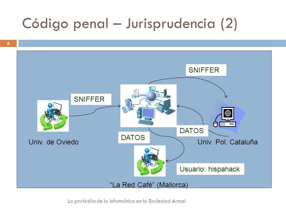 Código penal – Jurisprudencia (2) La profesión de la Informática en la Sociedad Actual 6 Denuncia de la esCERT de la UPC: Instalación de sniffers y ob