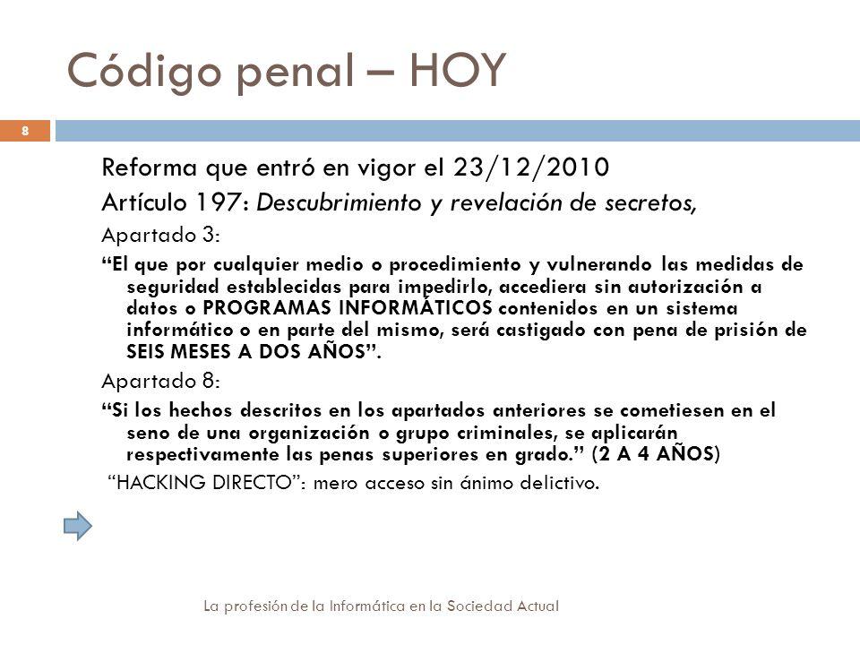 Código penal – HOY La profesión de la Informática en la Sociedad Actual 8 Reforma que entró en vigor el 23/12/2010 Artículo 197: Descubrimiento y reve