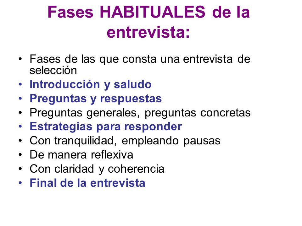 Fases HABITUALES de la entrevista: Fases de las que consta una entrevista de selección Introducción y saludo Preguntas y respuestas Preguntas generale