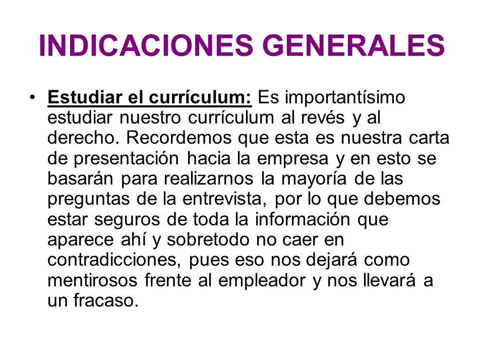 INDICACIONES GENERALES Estudiar el currículum: Es importantísimo estudiar nuestro currículum al revés y al derecho. Recordemos que esta es nuestra car