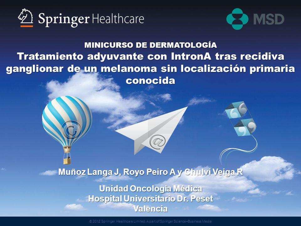Unidad Oncología Médica Hospital Universitario Dr. Peset Valencia MINICURSO DE DERMATOLOGÍA Tratamiento adyuvante con IntronA tras recidiva ganglionar