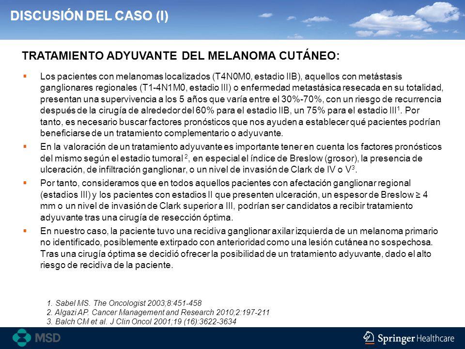 DISCUSIÓN DEL CASO (I) Los pacientes con melanomas localizados (T4N0M0, estadio IIB), aquellos con metástasis ganglionares regionales (T1-4N1M0, estad