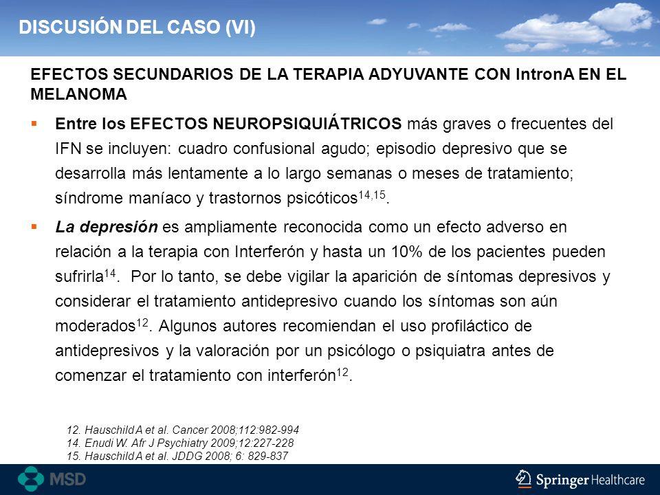 DISCUSIÓN DEL CASO (VI) Entre los EFECTOS NEUROPSIQUIÁTRICOS más graves o frecuentes del IFN se incluyen: cuadro confusional agudo; episodio depresivo