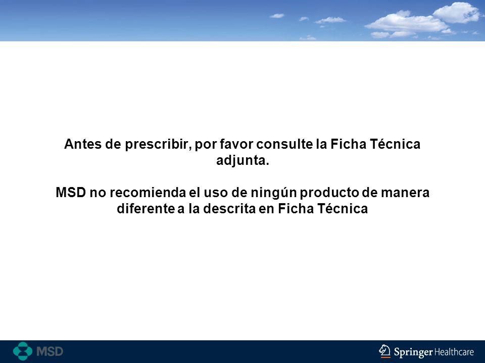 Antes de prescribir, por favor consulte la Ficha Técnica adjunta. MSD no recomienda el uso de ningún producto de manera diferente a la descrita en Fic