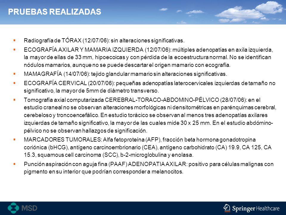 PRUEBAS REALIZADAS Radiografía de TÓRAX (12/07/06): sin alteraciones significativas. ECOGRAFÍA AXILAR Y MAMARIA IZQUIERDA (12/07/06): múltiples adenop