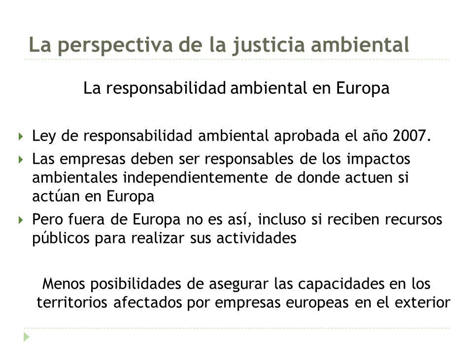 La perspectiva de la justicia ambiental La responsabilidad ambiental en Europa Ley de responsabilidad ambiental aprobada el año 2007.