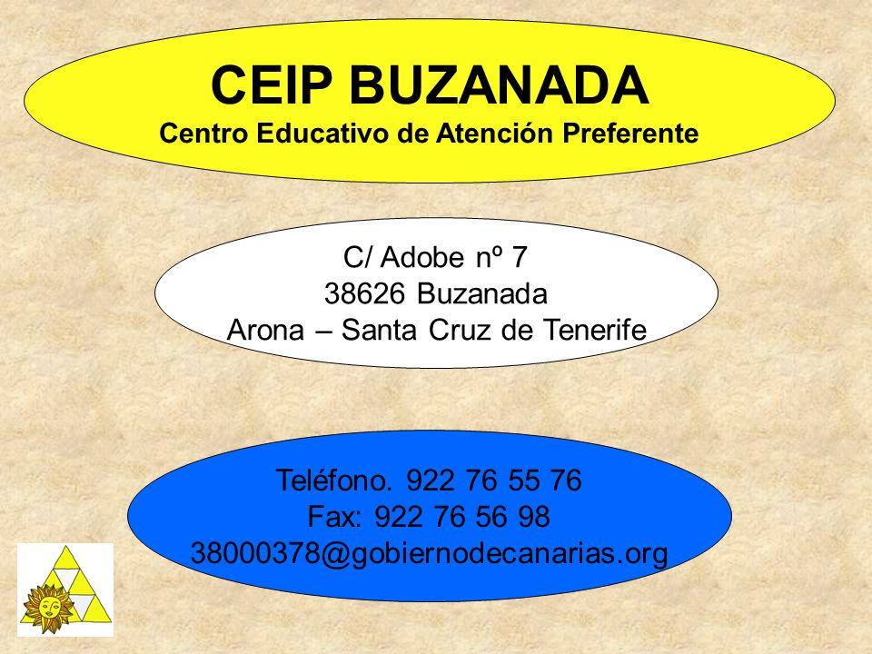 CEIP BUZANADA Centro Educativo de Atención Preferente C/ Adobe nº 7 38626 Buzanada Arona – Santa Cruz de Tenerife Teléfono. 922 76 55 76 Fax: 922 76 5