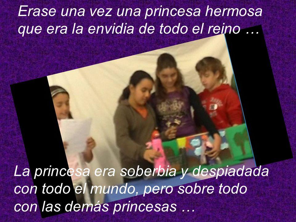 Erase una vez una princesa hermosa que era la envidia de todo el reino … La princesa era soberbia y despiadada con todo el mundo, pero sobre todo con las demás princesas …