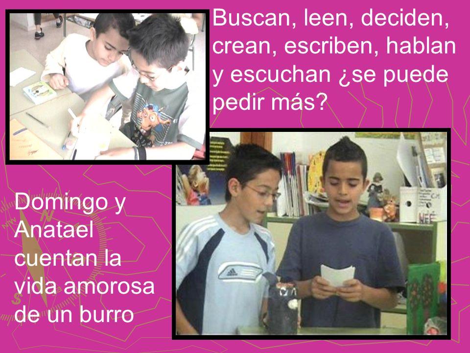 Domingo y Anatael cuentan la vida amorosa de un burro Buscan, leen, deciden, crean, escriben, hablan y escuchan ¿se puede pedir más