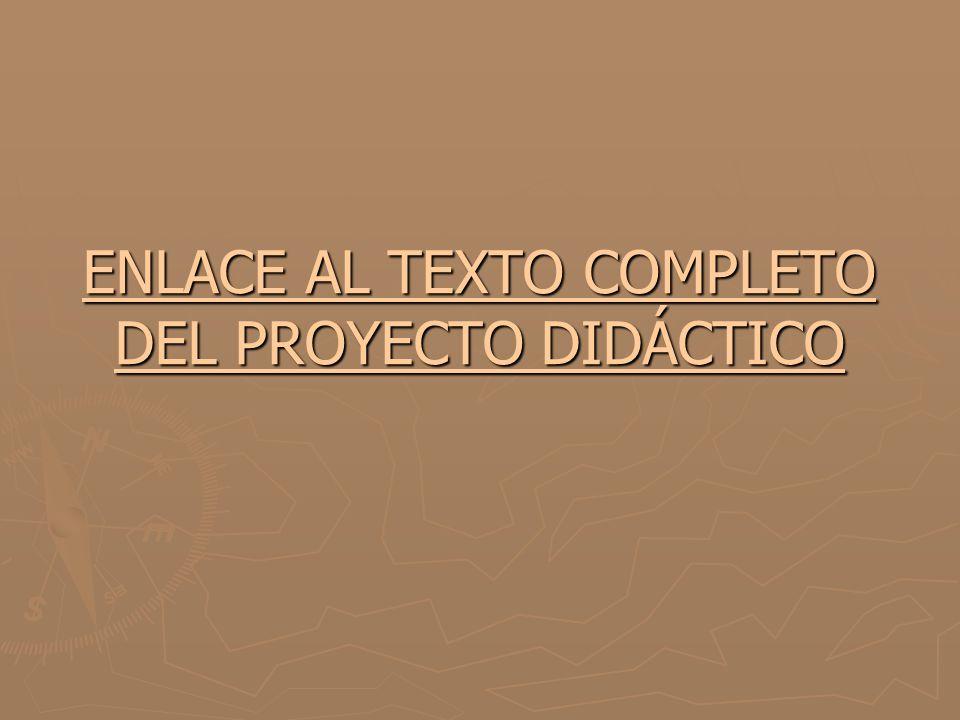 ENLACE AL TEXTO COMPLETO DEL PROYECTO DIDÁCTICO ENLACE AL TEXTO COMPLETO DEL PROYECTO DIDÁCTICO