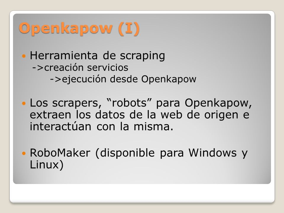 Openkapow (I) Herramienta de scraping ->creación servicios ->ejecución desde Openkapow Los scrapers, robots para Openkapow, extraen los datos de la we