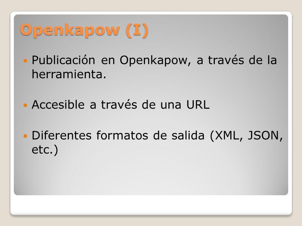 Openkapow (I) Publicación en Openkapow, a través de la herramienta. Accesible a través de una URL Diferentes formatos de salida (XML, JSON, etc.)